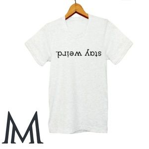 Tops - stay weird tshirt (XS, S, M) men's sizing